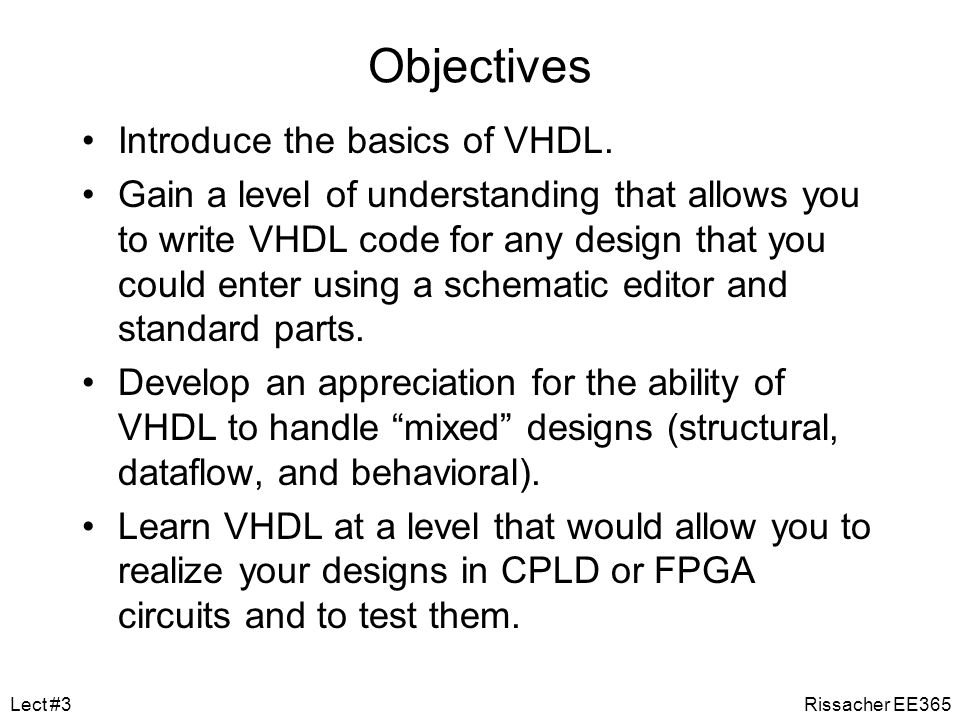 Objectives Introduce the basics of VHDL.