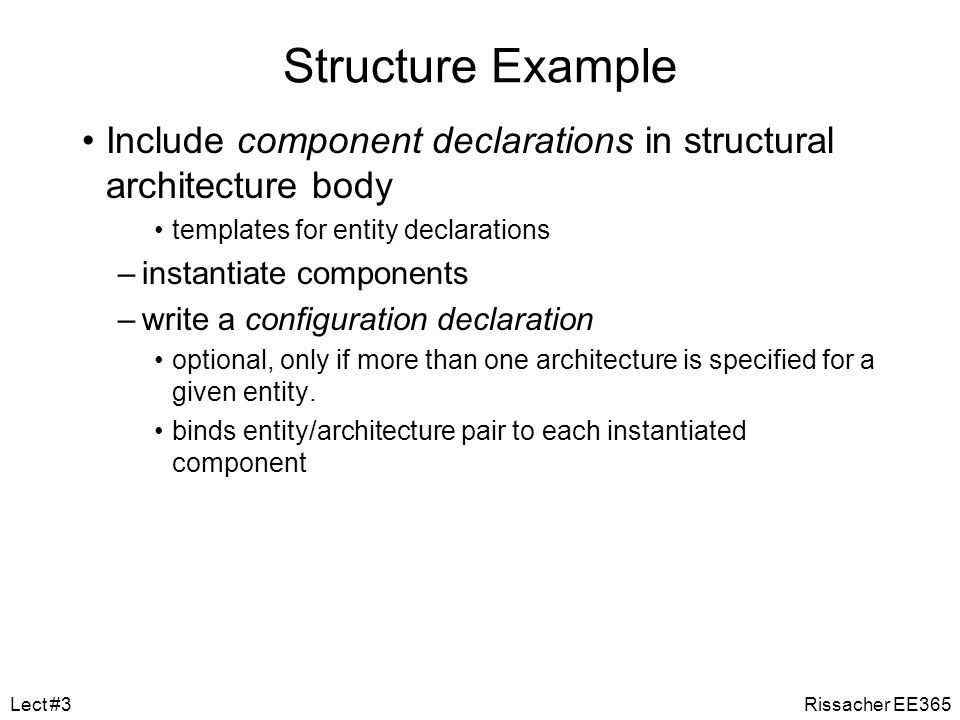Structure Example Include component declarations in structural architecture body. templates for entity declarations.