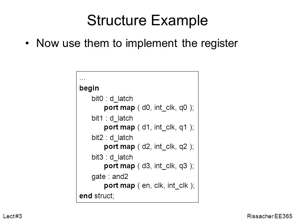 Structure Example Now use them to implement the register ... begin