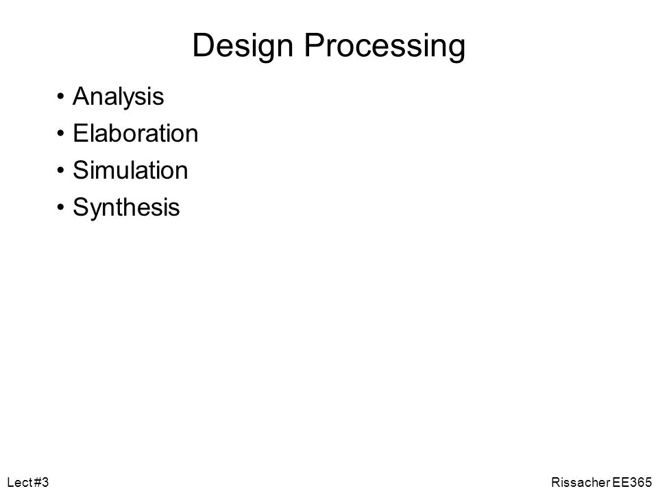 Design Processing Analysis Elaboration Simulation Synthesis Lect #3