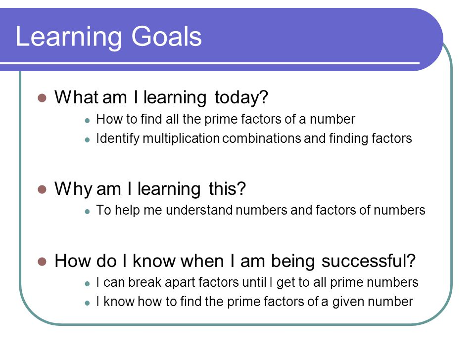 Learning Goals What am I learning today Why am I learning this