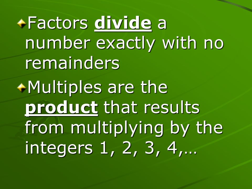 Factors divide a number exactly with no remainders