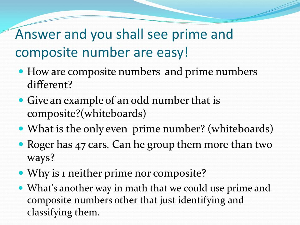 Answer and you shall see prime and composite number are easy!