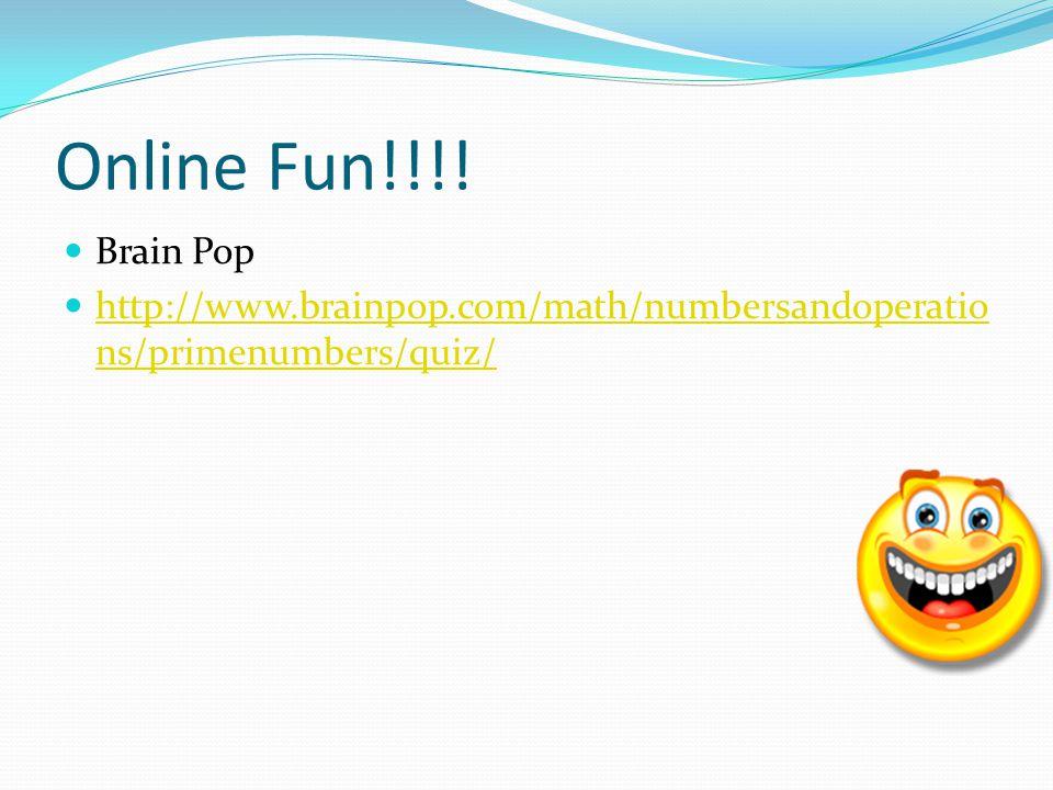 Online Fun!!!! Brain Pop http://www.brainpop.com/math/numbersandoperations/primenumbers/quiz/