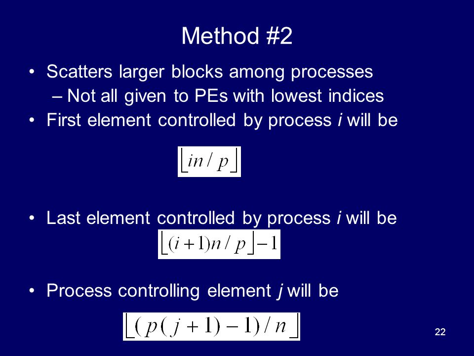 Method #2 Scatters larger blocks among processes