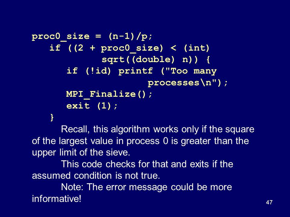 proc0_size = (n-1)/p; if ((2 + proc0_size) < (int) sqrt((double) n)) { if (!id) printf ( Too many processes\n );