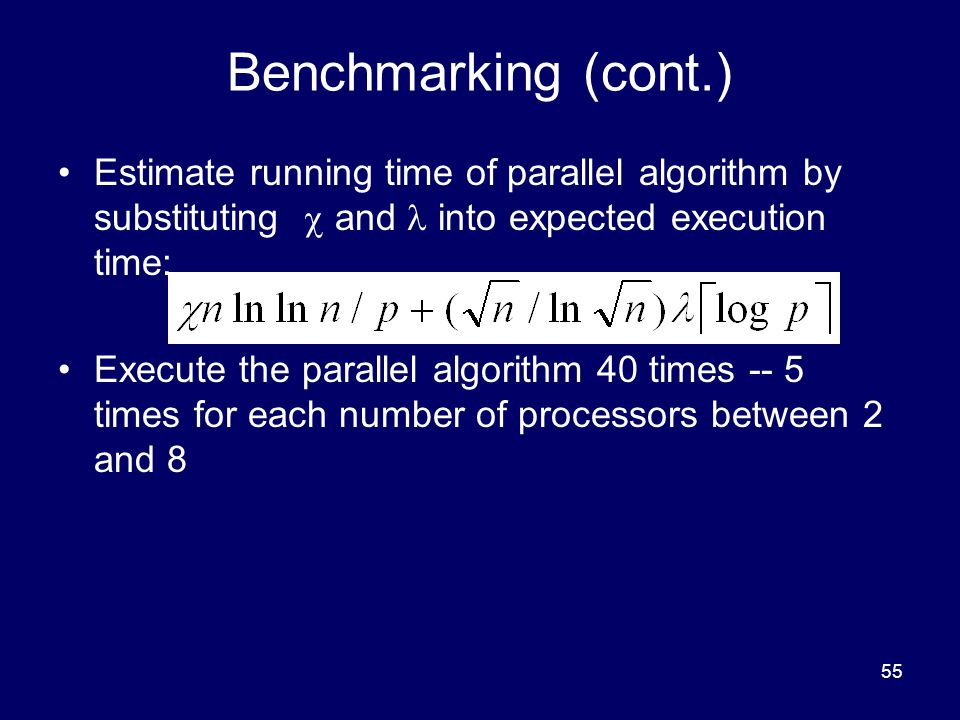 Benchmarking (cont.) Estimate running time of parallel algorithm by substituting  and  into expected execution time: