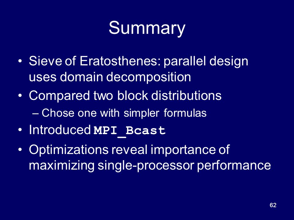 Summary Sieve of Eratosthenes: parallel design uses domain decomposition. Compared two block distributions.