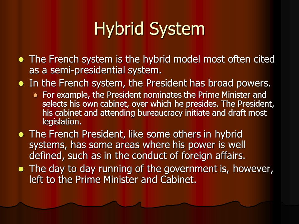 Hybrid System The French system is the hybrid model most often cited as a semi-presidential system.