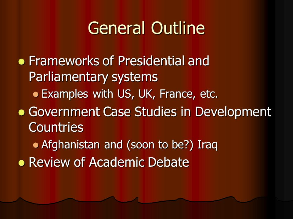 General Outline Frameworks of Presidential and Parliamentary systems