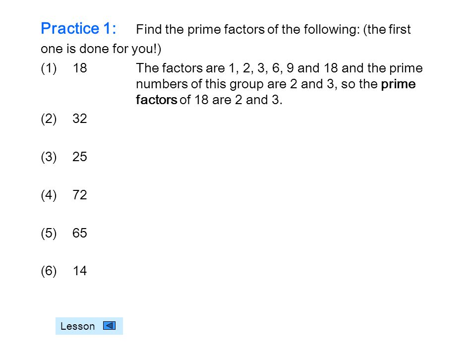Practice 1: Find the prime factors of the following: (the first