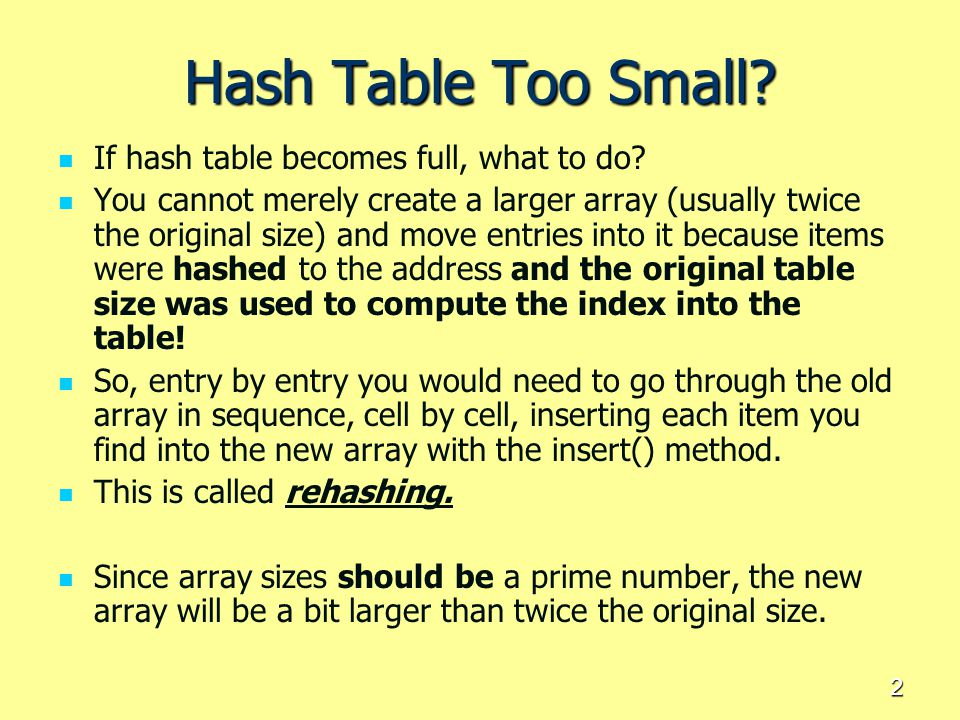 Hash Table Too Small If hash table becomes full, what to do