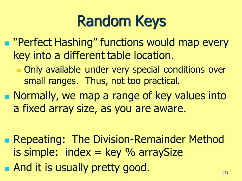 Random Keys Perfect Hashing functions would map every key into a different table location.