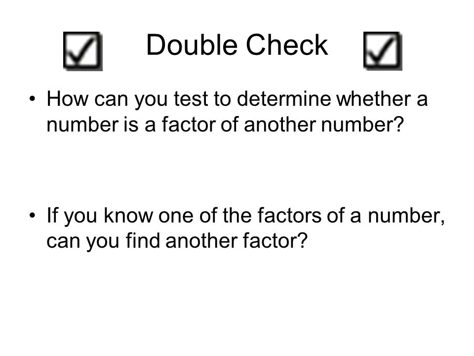 Double Check How can you test to determine whether a number is a factor of another number