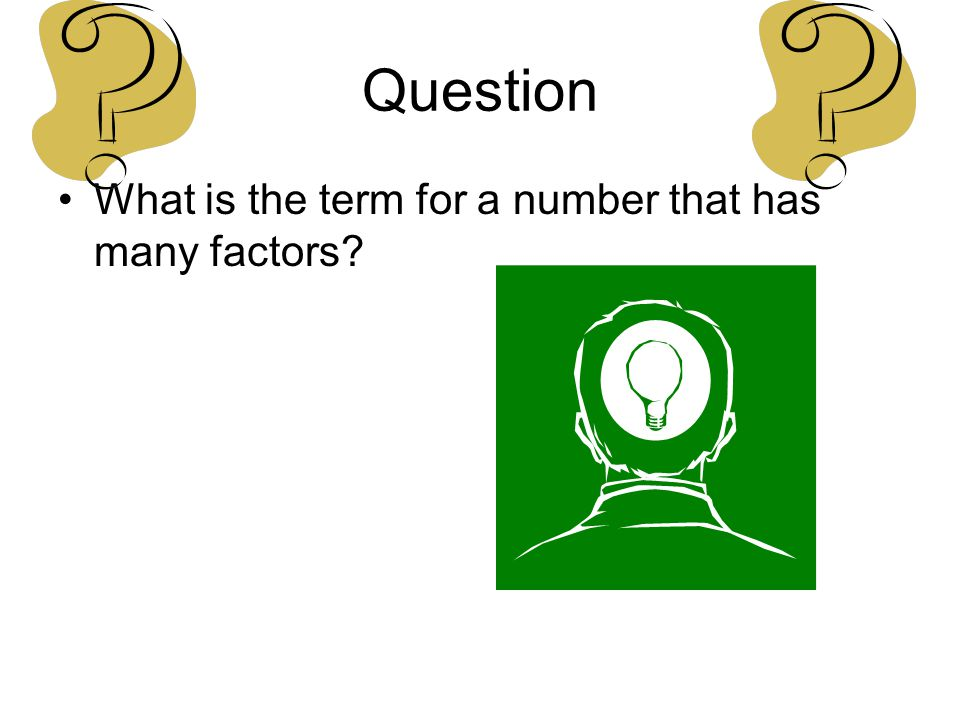 Question What is the term for a number that has many factors
