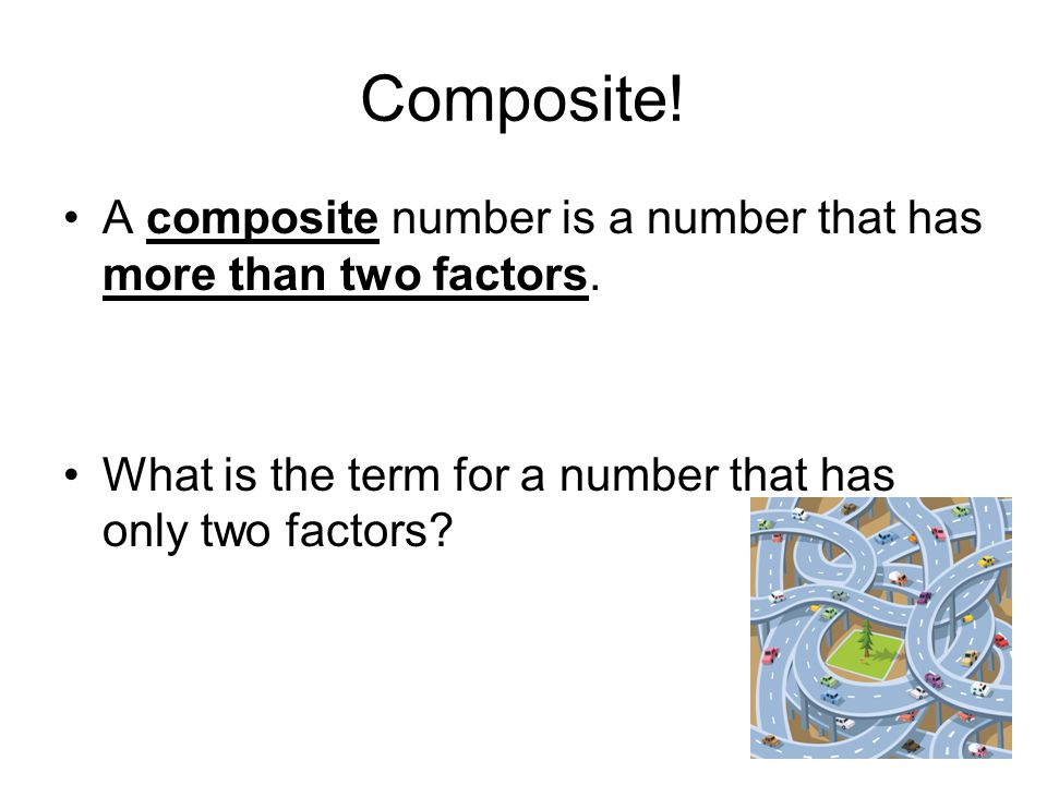 Composite. A composite number is a number that has more than two factors.