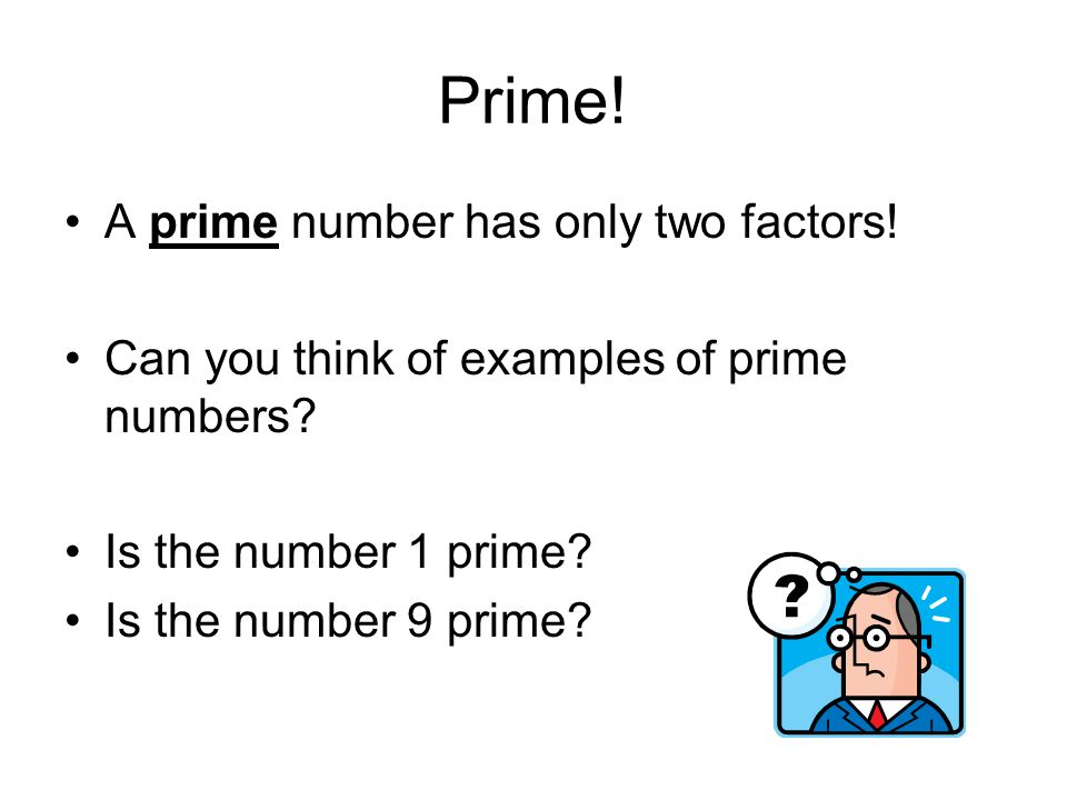 Prime! A prime number has only two factors!