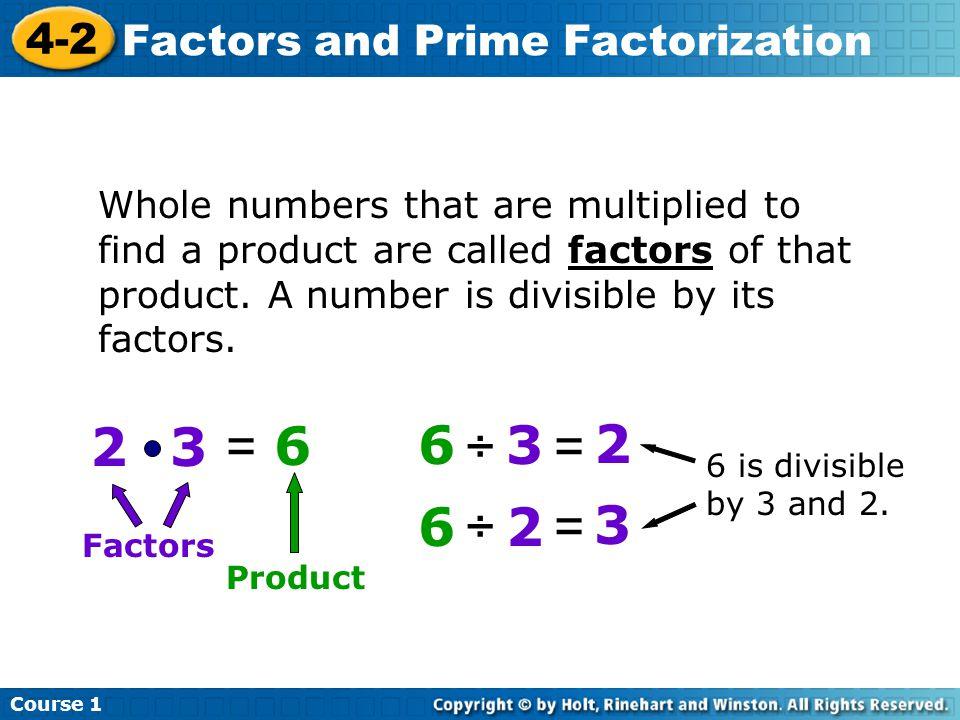 2 3 = 6 6 ÷ 3 = 2 6 ÷ 2 = 3 4-2 Factors and Prime Factorization