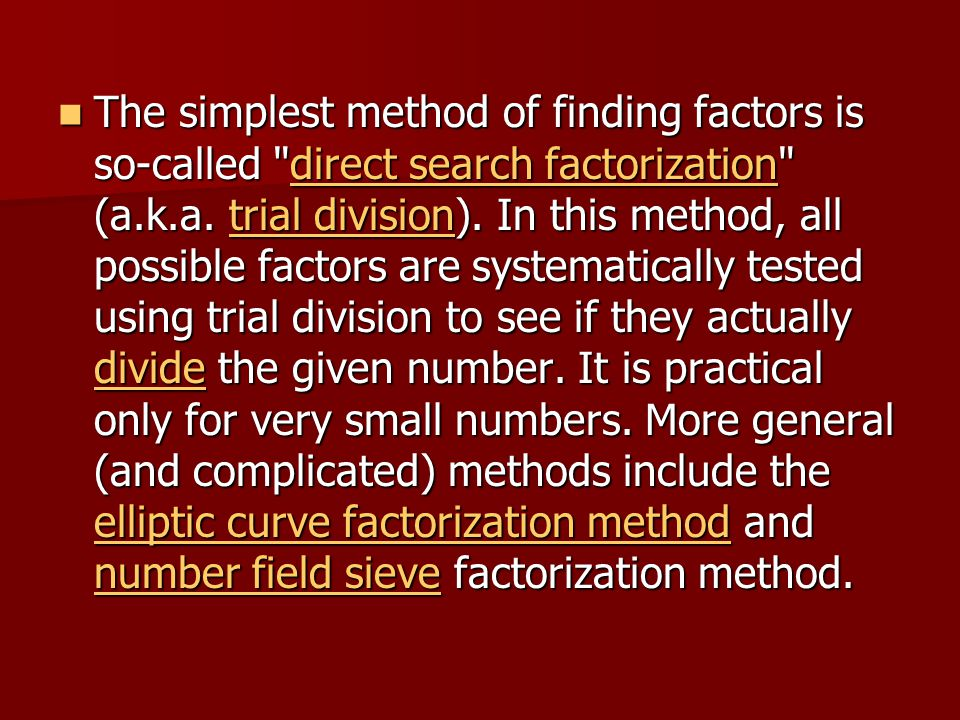 The simplest method of finding factors is so-called direct search factorization (a.k.a.