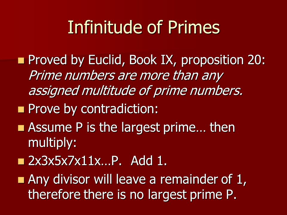 Infinitude of Primes Proved by Euclid, Book IX, proposition 20: Prime numbers are more than any assigned multitude of prime numbers.