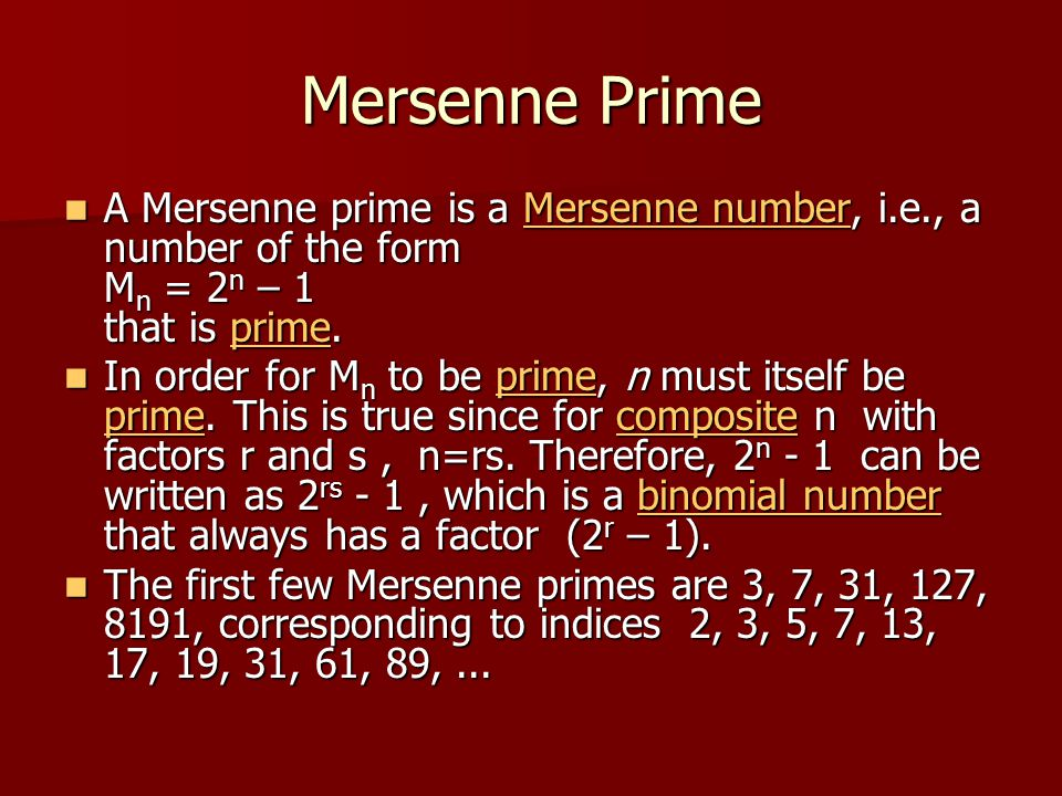 Mersenne Prime A Mersenne prime is a Mersenne number, i.e., a number of the form Mn = 2n – 1 that is prime.