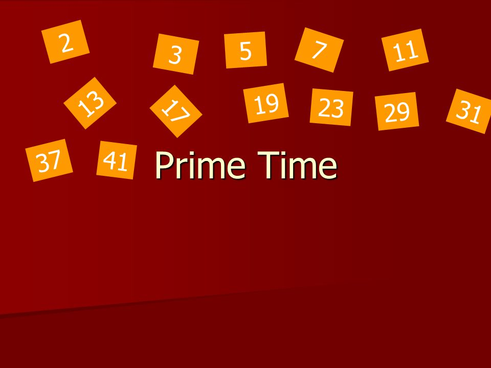 2 5 7 11 3 13 19 23 Prime Time 17 29 31 37 41