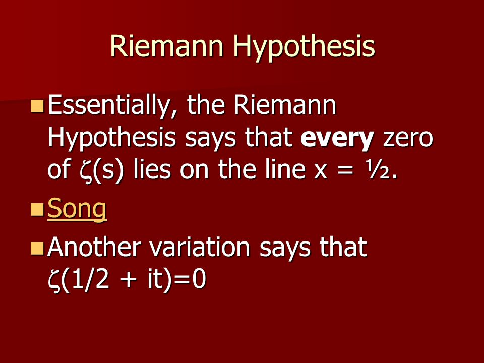 Riemann Hypothesis Essentially, the Riemann Hypothesis says that every zero of z(s) lies on the line x = ½.