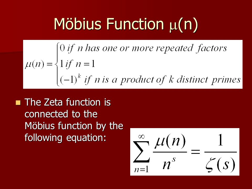 Möbius Function m(n) The Zeta function is connected to the Möbius function by the following equation: