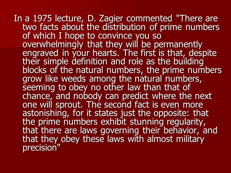 In a 1975 lecture, D. Zagier commented There are two facts about the distribution of prime numbers of which I hope to convince you so overwhelmingly that they will be permanently engraved in your hearts.