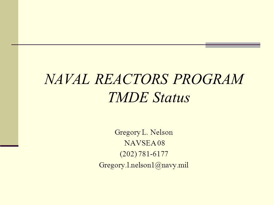NAVAL REACTORS PROGRAM TMDE Status
