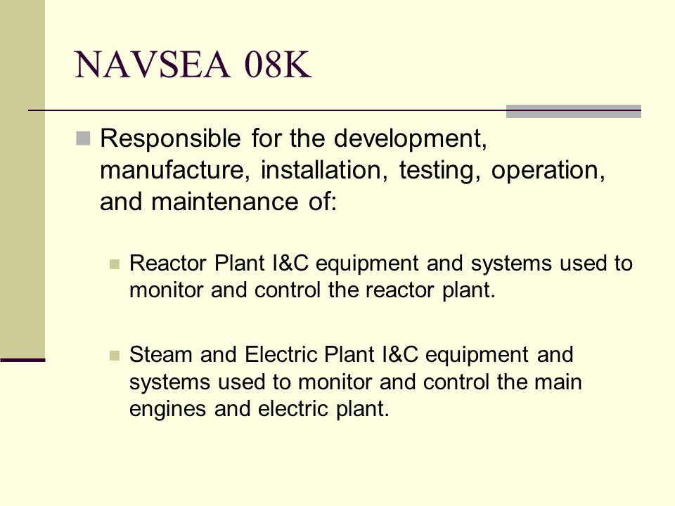NAVSEA 08K Responsible for the development, manufacture, installation, testing, operation, and maintenance of: