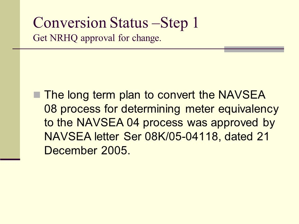 Conversion Status –Step 1 Get NRHQ approval for change.