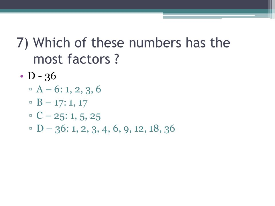 7) Which of these numbers has the most factors