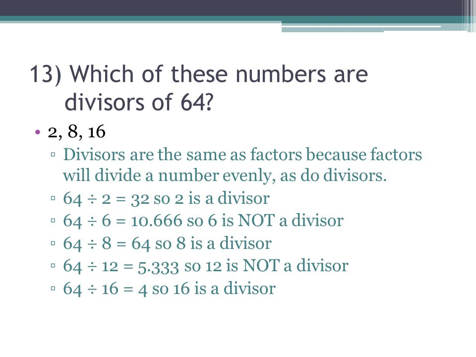 13) Which of these numbers are divisors of 64