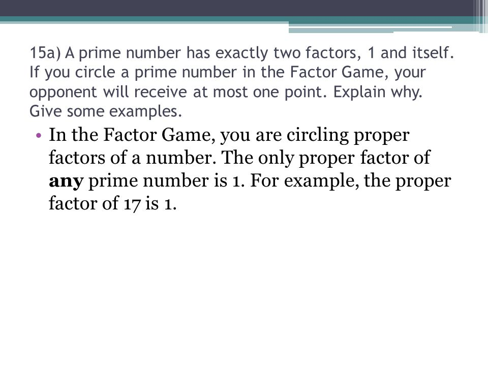 15a) A prime number has exactly two factors, 1 and itself