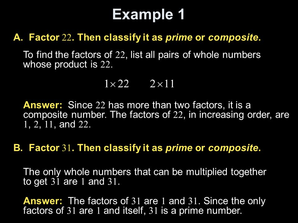 Example 1 A. Factor 22. Then classify it as prime or composite.