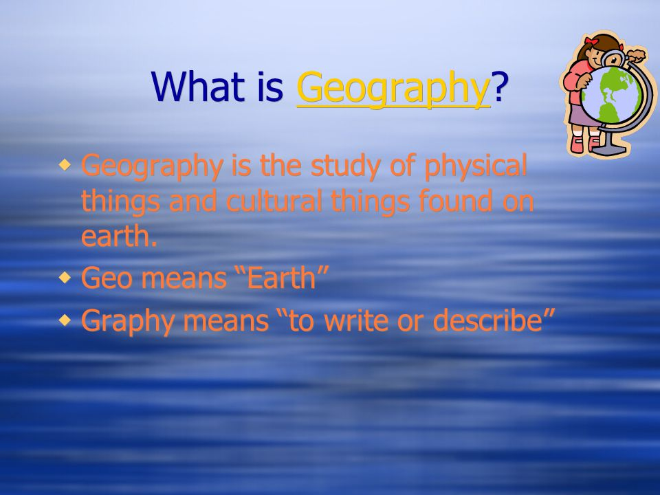 What is Geography Geography is the study of physical things and cultural things found on earth. Geo means Earth
