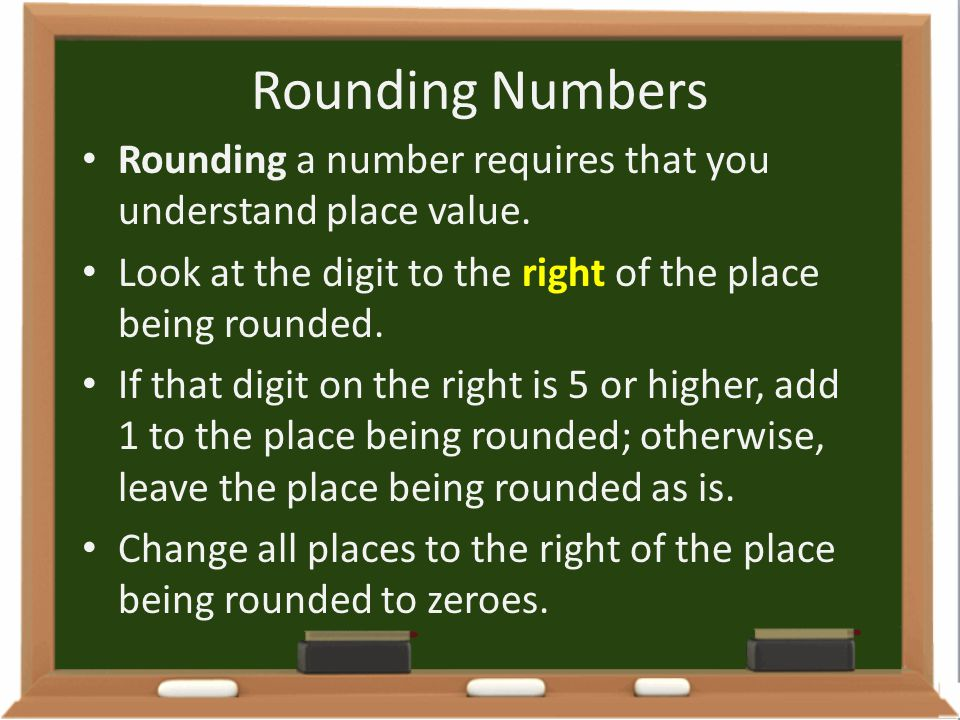 Rounding Numbers Rounding a number requires that you understand place value. Look at the digit to the right of the place being rounded.