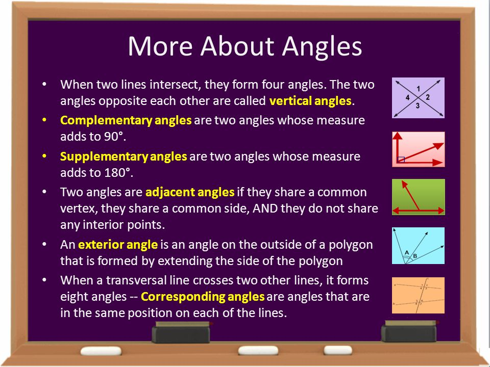 More About Angles When two lines intersect, they form four angles. The two angles opposite each other are called vertical angles.
