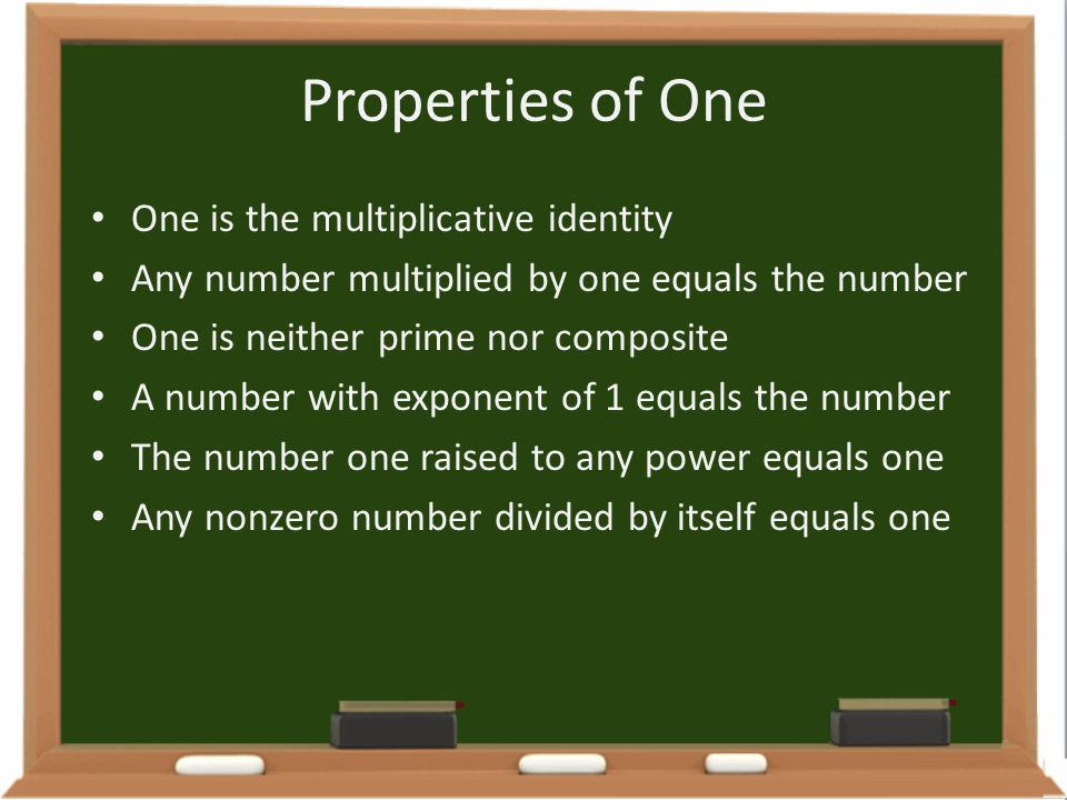 Properties of One One is the multiplicative identity