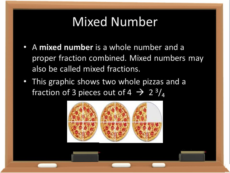 Mixed Number A mixed number is a whole number and a proper fraction combined. Mixed numbers may also be called mixed fractions.