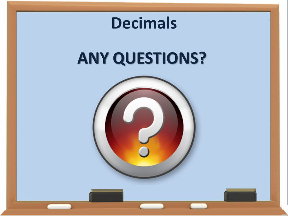 Decimals ANY QUESTIONS