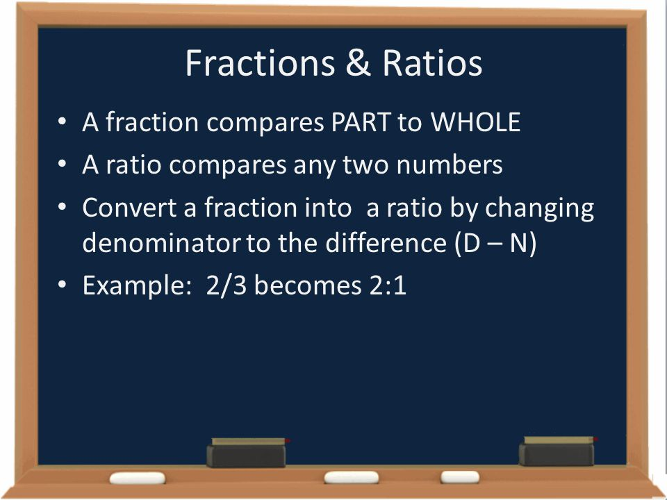 Fractions & Ratios A fraction compares PART to WHOLE