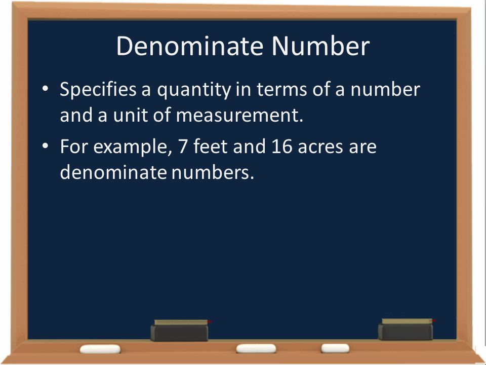 Denominate Number Specifies a quantity in terms of a number and a unit of measurement.