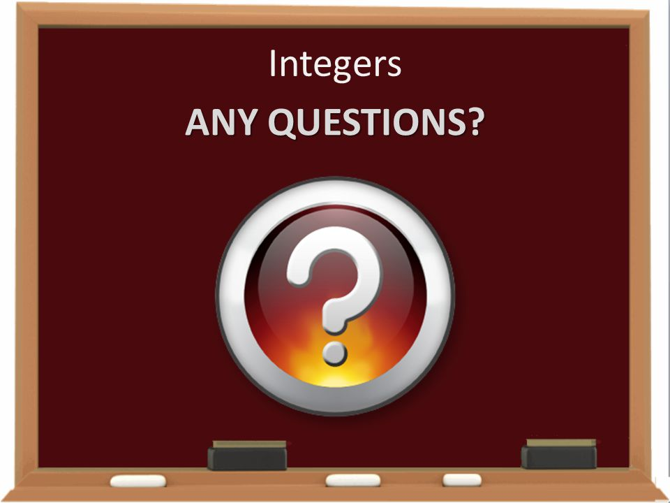 Integers ANY QUESTIONS