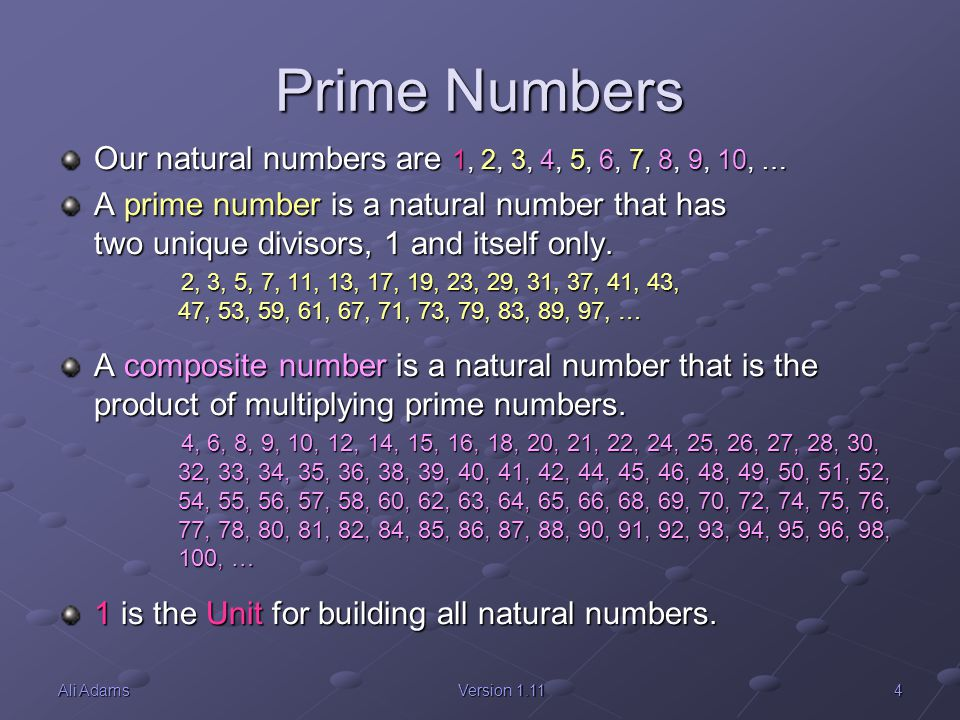 Prime Numbers Our natural numbers are 1, 2, 3, 4, 5, 6, 7, 8, 9, 10, …