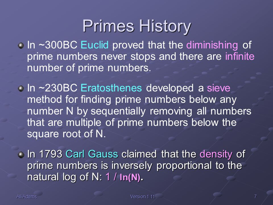 Primes History In ~300BC Euclid proved that the diminishing of prime numbers never stops and there are infinite number of prime numbers.