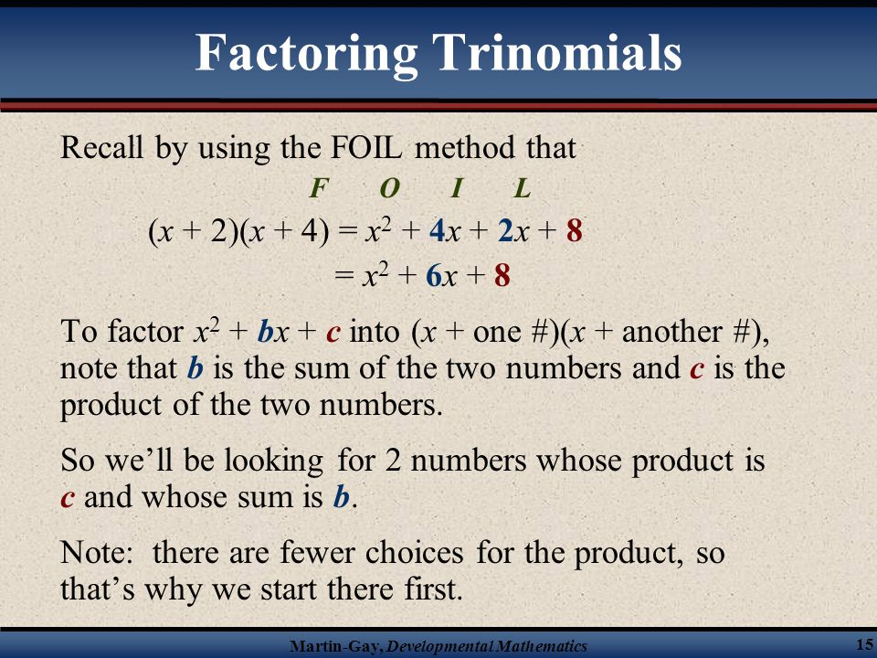 Factoring Trinomials Recall by using the FOIL method that