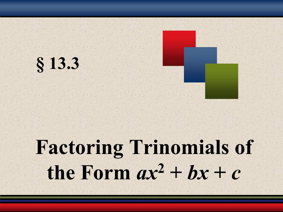 Factoring Trinomials of the Form ax2 + bx + c