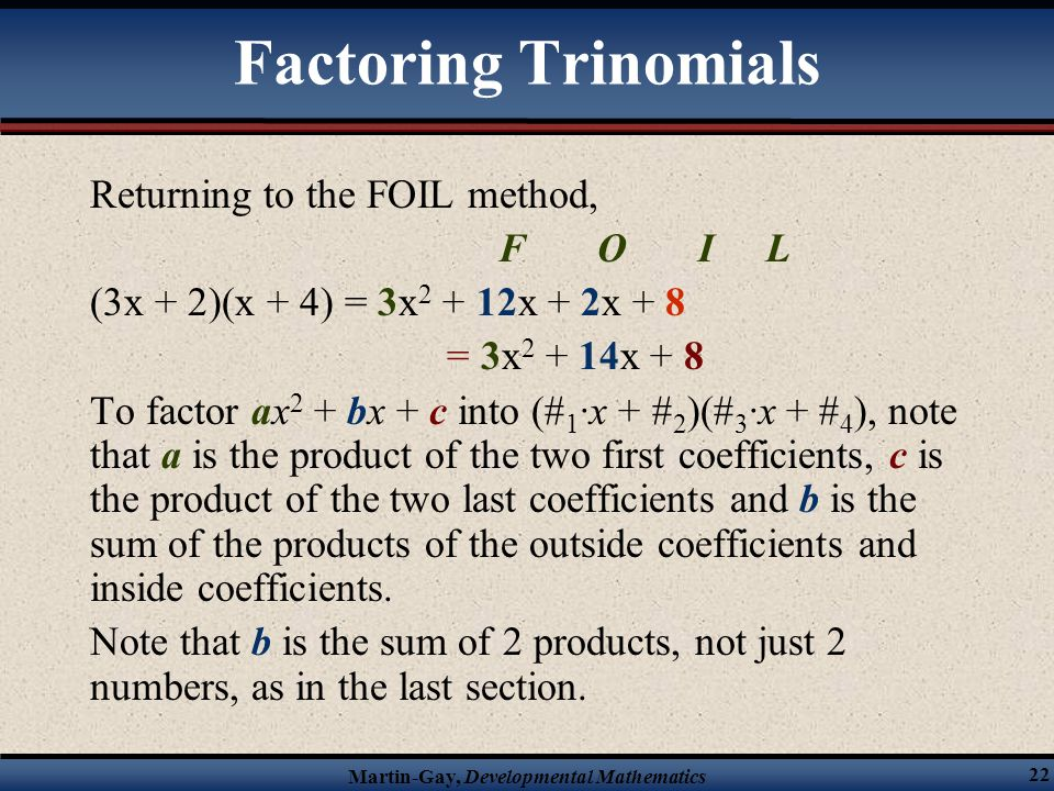 Factoring Trinomials Returning to the FOIL method, F O I L